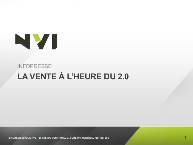 STRATÉGIE INTERACTIVE – 55 AVENUE MONT-ROYAL O., SUITE 999, MONTRÉAL (QC) H2T 2S6 LA VENTE À L'HEURE DU 2.0 INFOPRESSE 1