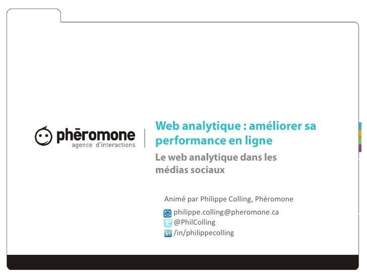 Le web analytique dans les médias sociaux<br />Animé par Philippe Colling, Phéromone<br />Montréal5 mars 2010<br />Web ana...