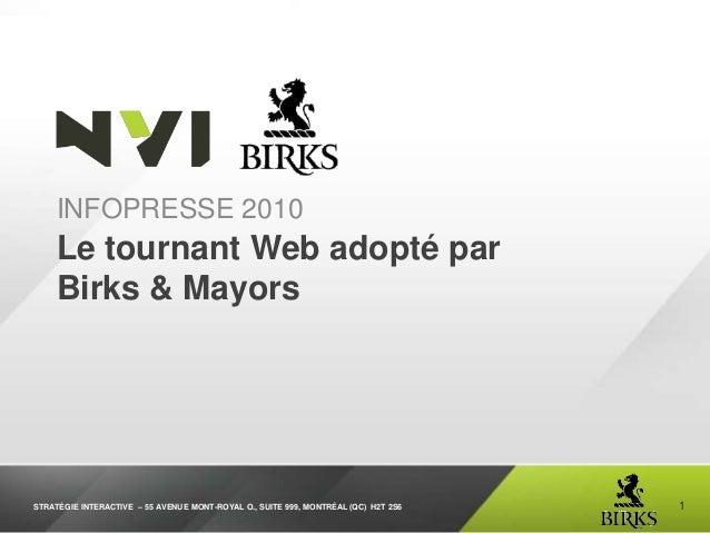 STRATÉGIE INTERACTIVE – 55 AVENUE MONT-ROYAL O., SUITE 999, MONTRÉAL (QC) H2T 2S6 Le tournant Web adopté par Birks & Mayor...