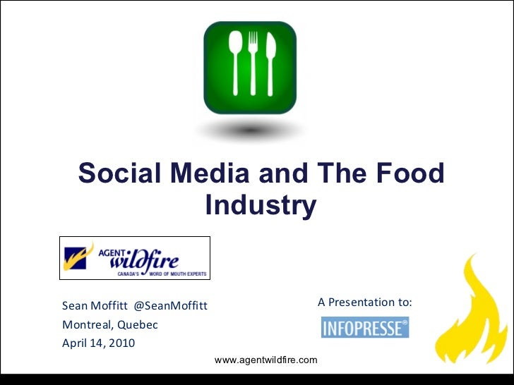 Sean Moffitt  @SeanMoffitt Montreal, Quebec  April 14, 2010 Social Media and The Food Industry A Presentation to: www.agen...
