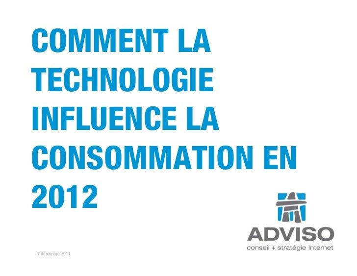 COMMENT LATECHNOLOGIEINFLUENCE LACONSOMMATION EN20127 décembre 2011