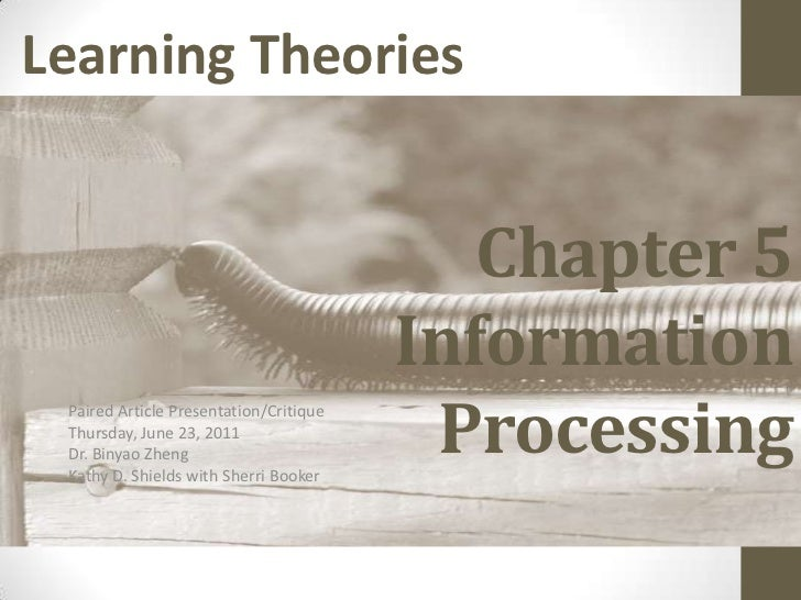 Chapter 5 InformationProcessing<br />Paired Article Presentation/Critique<br />Thursday, June 23, 2011<br />Dr. BinyaoZhen...