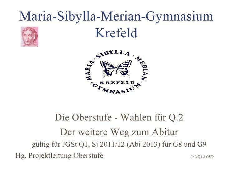 Maria-Sibylla-Merian-Gymnasium              Krefeld             Die Oberstufe - Wahlen für Q.2              Der weitere We...