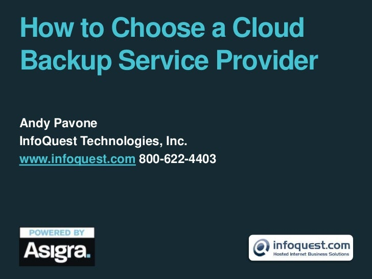 How to Choose a CloudBackup Service Provider<br />Andy Pavone<br />InfoQuest Technologies, Inc.<br />www.infoquest.com 800...
