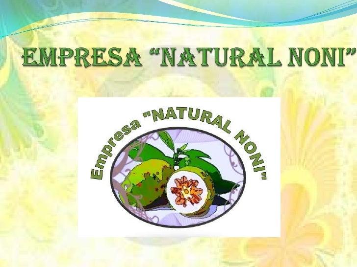 """EMPRESA """"NATURAL NONI""""<br />"""
