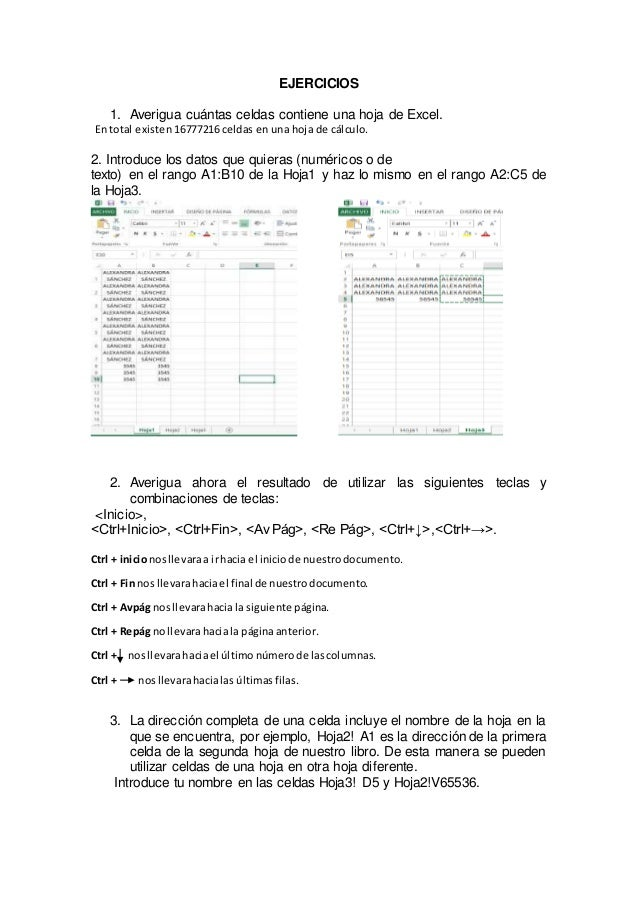 EJERCICIOS 1. Averigua cuántas celdas contiene una hoja de Excel. En total existen 16777216 celdas en una hoja de cálculo....