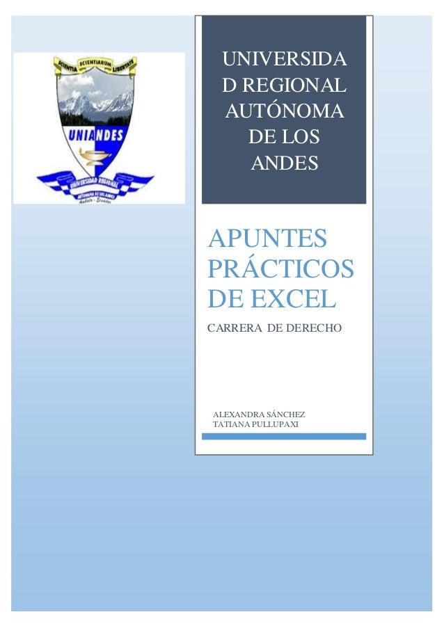 UNIVERSIDA D REGIONAL AUTÓNOMA DE LOS ANDES APUNTES PRÁCTICOS DE EXCEL CARRERA DE DERECHO ALEXANDRA SÁNCHEZ TATIANA PULLUP...