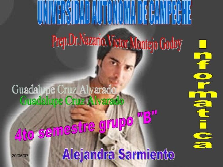 """Informatica Alejandra Sarmiento 4to semestre grupo """"B"""" Guadalupe Cruz Alvarado Prep.Dr.Nazario.Victor Montejo Go..."""