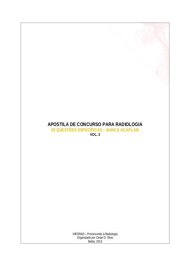 APOSTILA DE CONCURSO PARA RADIOLOGIA 55 QUESTÕES ESPECÍFICAS – BANCA ACAPLAM VOL. 3  INFORAD – Promovendo à Radiologia Org...