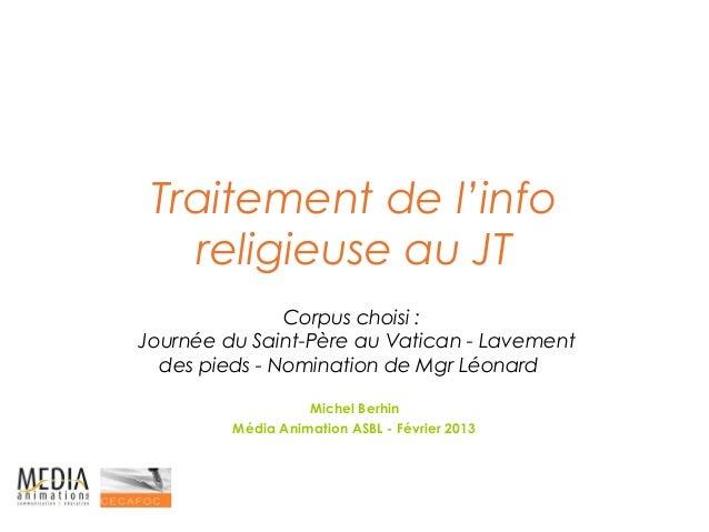 Traitement de l'info   religieuse au JT               Corpus choisi :Journée du Saint-Père au Vatican - Lavement  des pied...