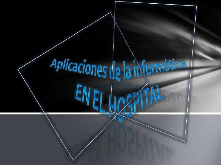Aplicaciones de la informática <br />En el hospital<br />