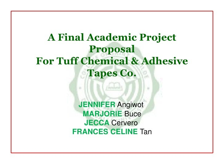 A Final Academic Project ProposalFor Tuff Chemical & Adhesive Tapes Co.<br />JENNIFERAngiwot<br />MARJORIEBuce<br />JECCA ...