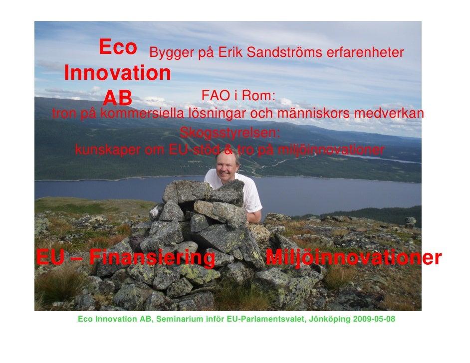 Eco Bygger på Erik Sandströms erfarenheter   Innovation      AB         FAO i Rom:  tron på kommersiella lösningar och män...