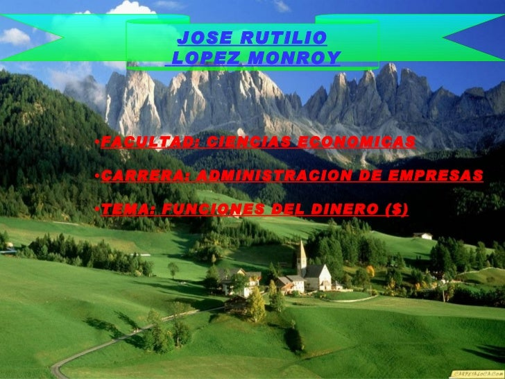 JOSE RUTILIO LOPEZ MONROY <ul><li>FACULTAD: CIENCIAS ECONOMICAS </li></ul><ul><li>CARRERA: ADMINISTRACION DE EMPRESAS </li...