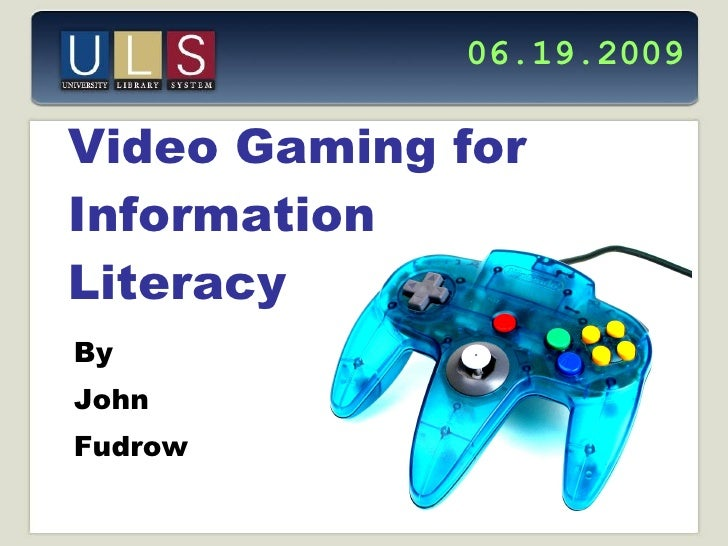 Video Gaming for Information  Literacy By  John  Fudrow 06.19.2009