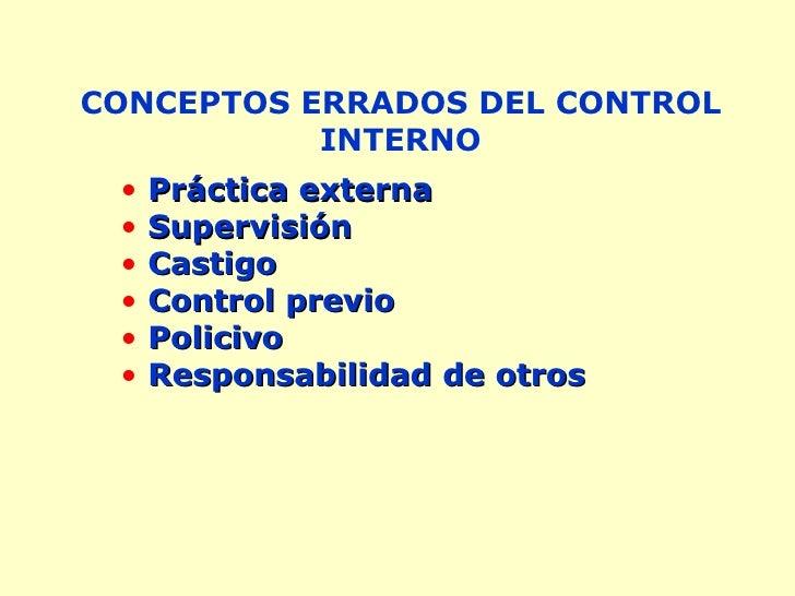CONCEPTOS ERRADOS DEL CONTROL            INTERNO  •   Práctica externa  •   Supervisión  •   Castigo  •   Control previo  ...