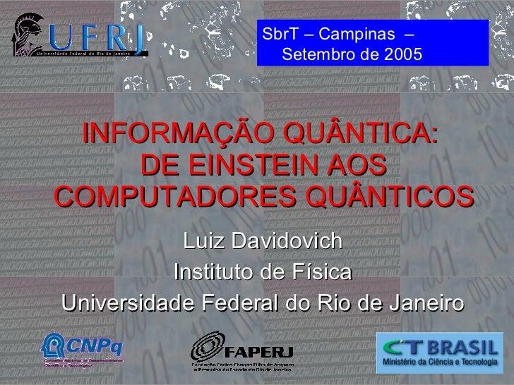 INFORMAÇÃO QUÂNTICA:  DE EINSTEIN AOS COMPUTADORES QUÂNTICOS Luiz Davidovich Instituto de F ísica Universidade Federal do ...