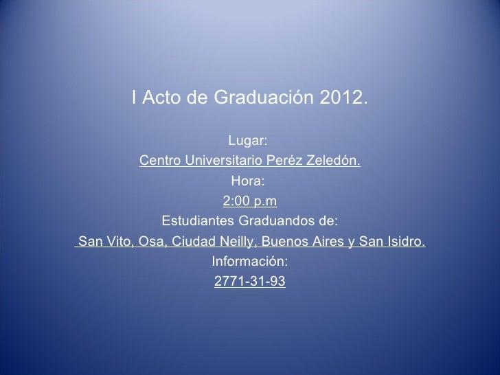 I Acto de Graduación 2012.                        Lugar:          Centro Universitario Peréz Zeledón.                     ...