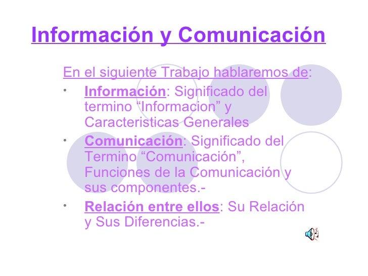 Información y Comunicación <ul><li>En el siguiente Trabajo hablaremos de : </li></ul><ul><li>Información : Significado del...
