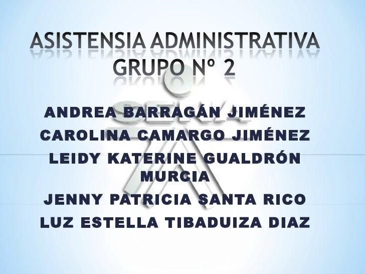 ANDREA BARRAGÁN JIMÉNEZ CAROLINA CAMARGO JIMÉNEZ LEIDY KATERINE GUALDRÓN MURCIA JENNY PATRICIA SANTA RICO LUZ ESTELLA TIBA...