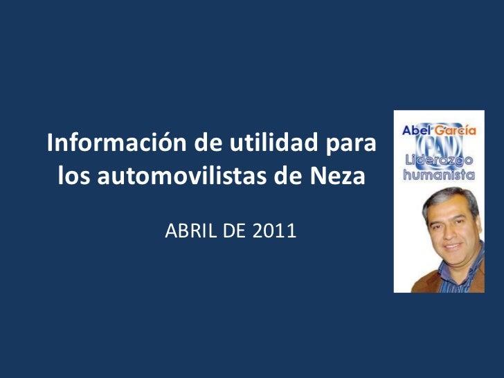 Información de utilidad para los automovilistas de Neza<br />ABRIL DE 2011<br />