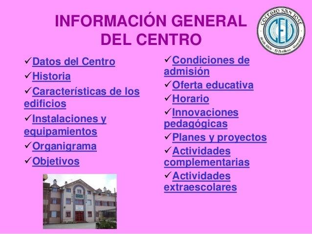 INFORMACIÓN GENERAL DEL CENTRO Datos del Centro Historia Características de los edificios Instalaciones y equipamiento...