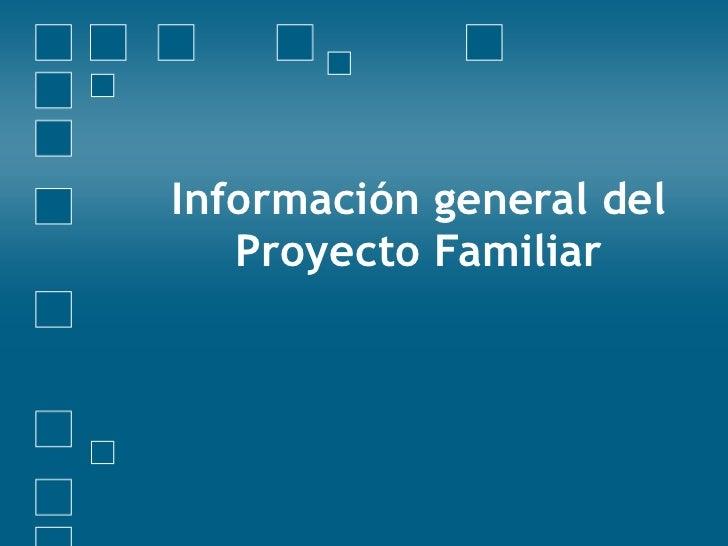 Información general del Proyecto Familiar