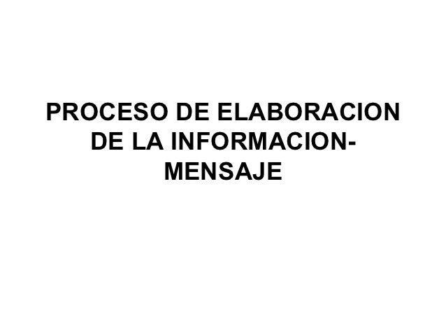 PROCESO DE ELABORACION   DE LA INFORMACION-        MENSAJE
