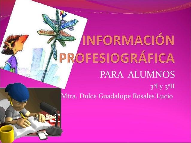 PARA ALUMNOS                            3ºI y 3ºIIMtra. Dulce Guadalupe Rosales Lucio