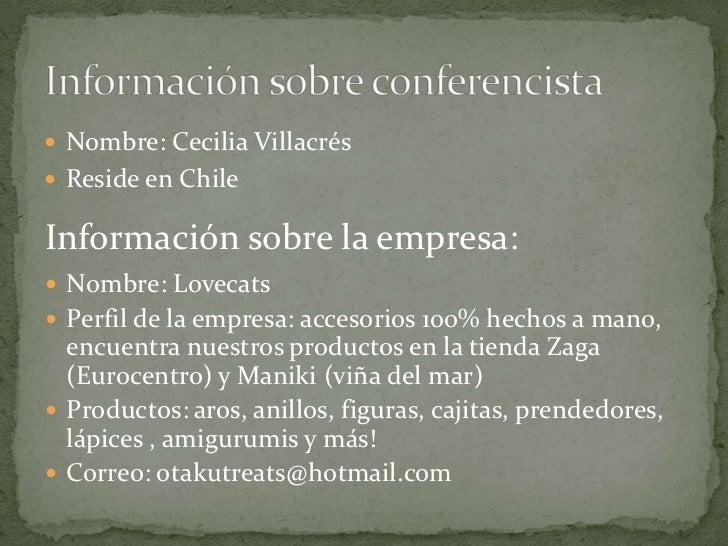  Nombre: Cecilia Villacrés Reside en ChileInformación sobre la empresa: Nombre: Lovecats Perfil de la empresa: accesor...