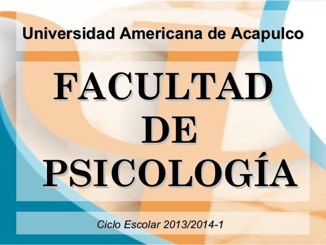 Universidad Americana de AcapulcoUniversidad Americana de Acapulco FACULTADFACULTAD DEDE PSICOLOGÍAPSICOLOGÍA Ciclo Escola...