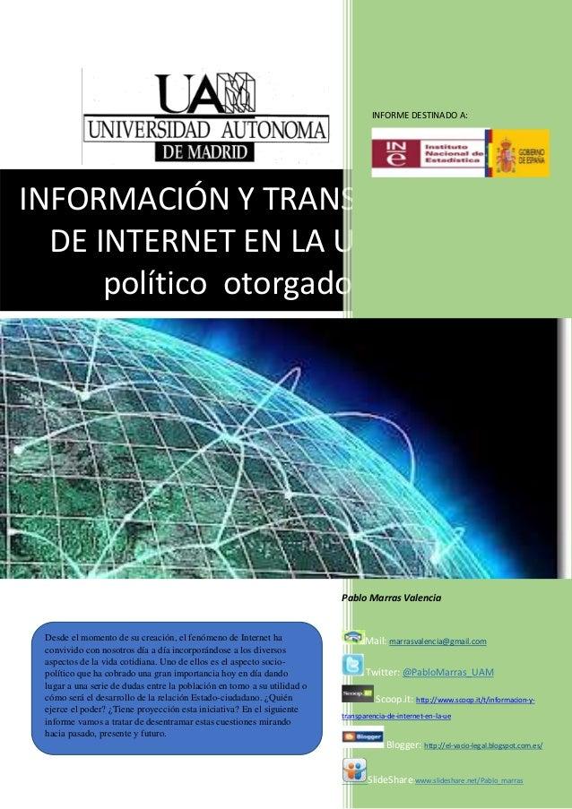 INFORMACIÓN Y TRANSPARENCIADE INTERNET EN LA UE: El papelpolítico otorgado a InternetINFORME DESTINADO A:Pablo Marras Vale...