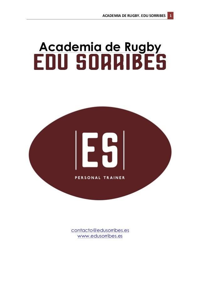 ACADEMIA  DE  RUGBY.  EDU  SORRIBES   1      Academia de Rugby                            ...