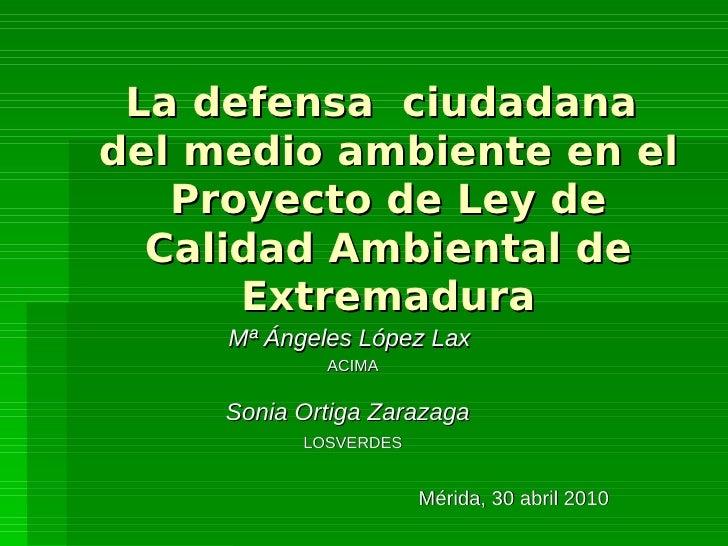 La defensa ciudadana del medio ambiente en el    Proyecto de Ley de   Calidad Ambiental de       Extremadura      Mª Ángel...