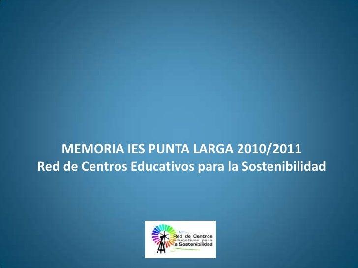 MEMORIA IES PUNTA LARGA 2010/2011Red de Centros Educativos para la Sostenibilidad<br />