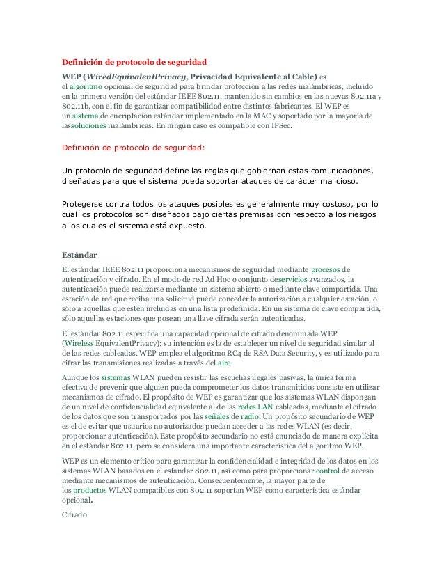 Definición de protocolo de seguridadWEP (WiredEquivalentPrivacy, Privacidad Equivalente al Cable) esel algoritmo opcional ...