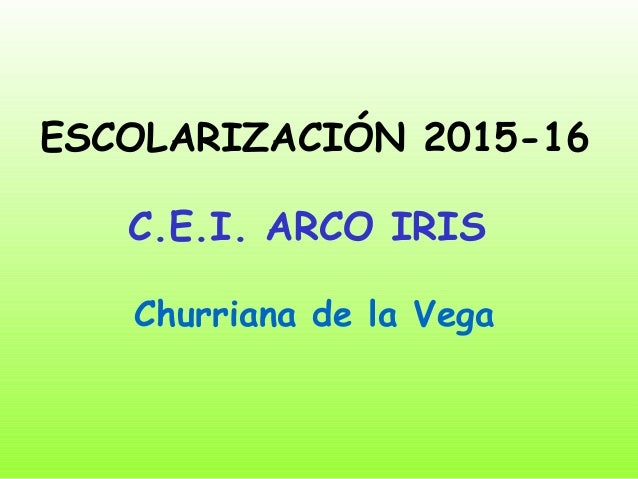 ESCOLARIZACIÓN 2015-16 C.E.I. ARCO IRIS Churriana de la Vega