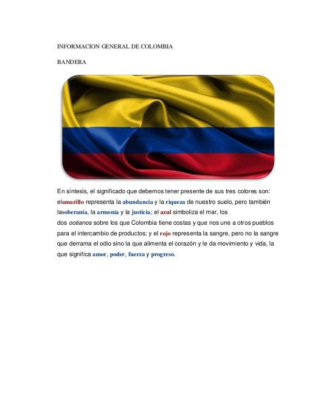 INFORMACION GENERAL DE COLOMBIABANDERAEn síntesis, el significado que debemos tener presente de sus tres colores son:elama...