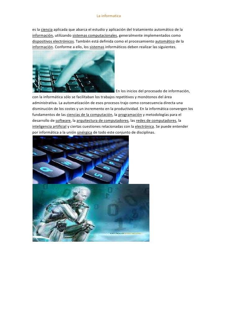 La informaticaes la ciencia aplicada que abarca el estudio y aplicación del tratamiento automático de lainformación, utili...