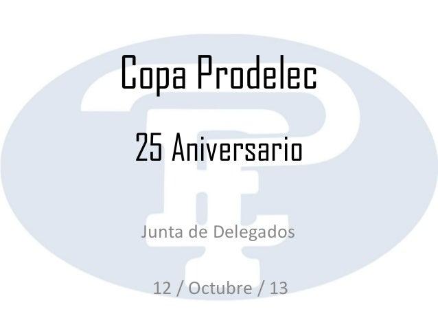 Copa Prodelec 25 Aniversario Junta de Delegados 12 / Octubre / 13