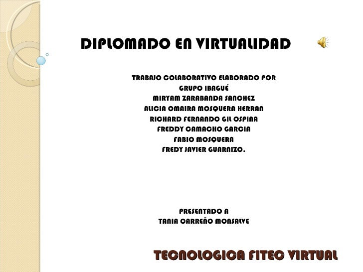 DIPLOMADO EN VIRTUALIDAD     TRABAJO COLABORATIVO ELABORADO POR                 GRUPO IBAGUÉ           MIRYAM ZARABANDA SA...