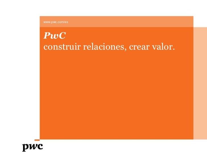 www.pwc.com/es<br />PwC<br />construir relaciones, crear valor.<br />