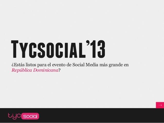 Tycsocial'13¿Estás listos para el evento de Social Media más grande enRepública Dominicana?