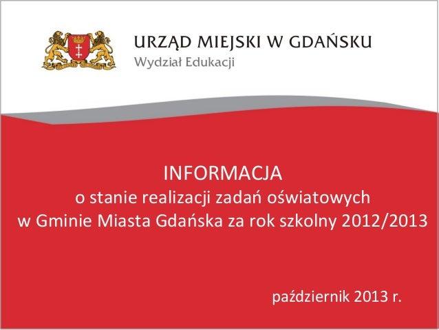 INFORMACJA  o stanie realizacji zadań oświatowych w Gminie Miasta Gdańska za rok szkolny 2012/2013  październik 2013 r.