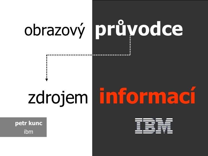obrazový  průvodce zdrojem  informací petr kunc ibm