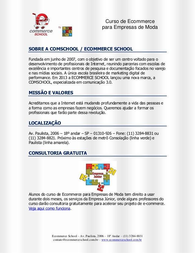 Curso de Ecommerce para Empresas de Moda  SOBRE A COMSCHOOL / ECOMMERCE SCHOOL Fundada em junho de 2007, com o objetivo de...