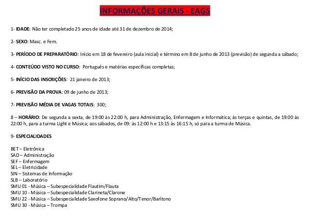 INFORMAÇÕES GERAIS - EAGS1- IDADE: Não ter completado 25 anos de idade até 31 de dezembro de 2014;2- SEXO: Masc. e Fem.3- ...