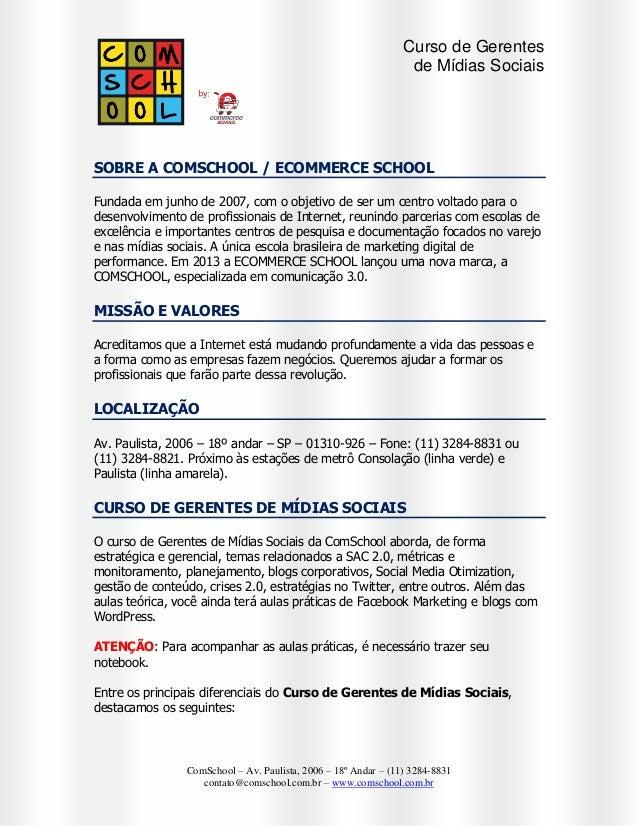Curso de Gerentes de Mídias Sociais  SOBRE A COMSCHOOL / ECOMMERCE SCHOOL Fundada em junho de 2007, com o objetivo de ser ...