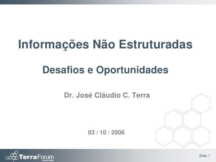 Informações Não Estruturadas     Desafios e Oportunidades         Dr. José Cláudio C. Terra                  03 / 10 / 200...