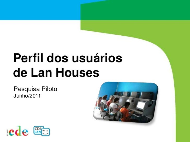 Perfil dos usuários de LanHouses<br />Pesquisa Piloto<br />Junho/2011<br />